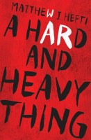 A Hard and Heavy Thing - Matthew J. Hefti