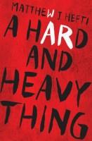 A Hard and Heavy Thing - Matthew J. Hefti