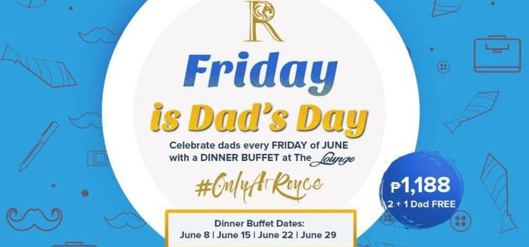 Friday is Dad's Day #OnlyAtRoyce Hotel and Casino this June
