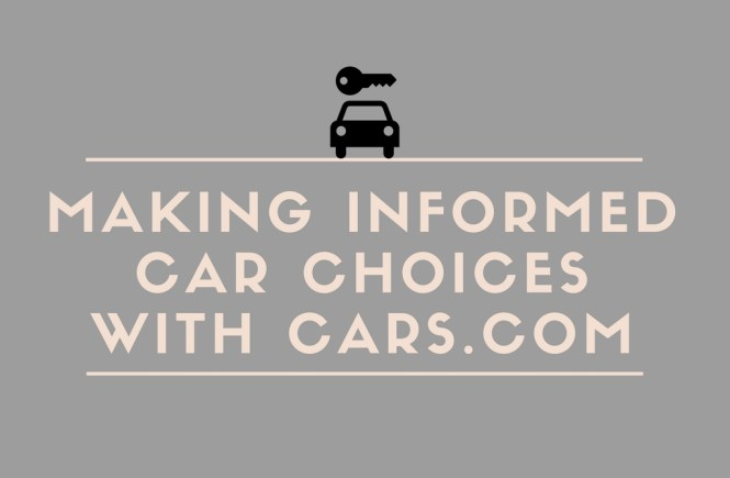 Making Informed Car Choices with Cars.com | Raine In The City