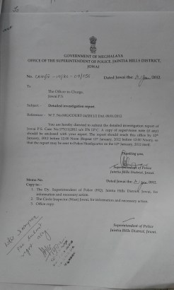 On the 10 Jan 2012 the SP Jaintia Hills directs the OC Jowai to submit a detailed investigation report of Jowai PS case No 177(11)2011 On 12th Jan 2012 the IO submits the detailed report to the SP Jaintia Hills