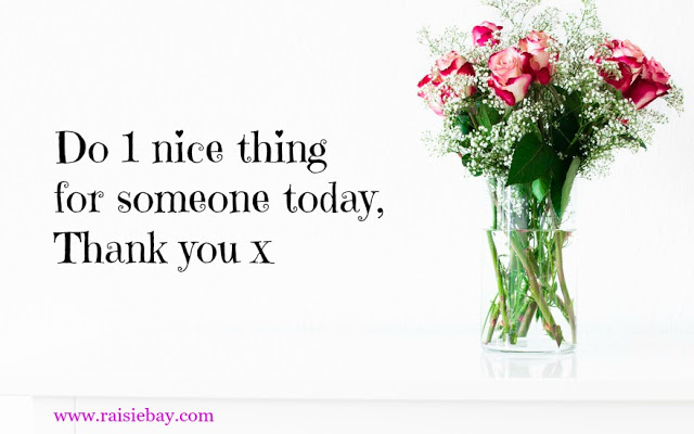 Do 1 nice thing for someone today, thank you