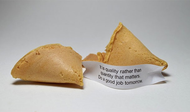fortune cookies, it's quality rather than quantity that matters, do a good job tomorrow