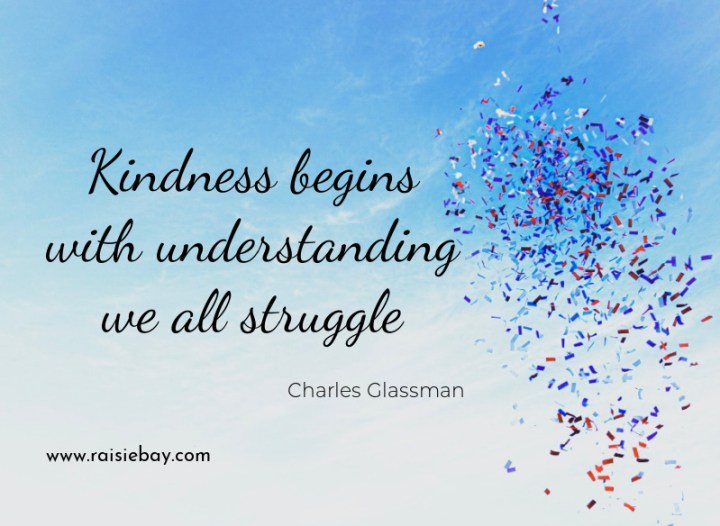 kindness begins with understanding we all struggle