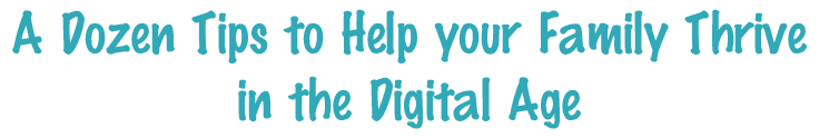 A-Dozen-Tips-To-Help-Your-Family-Thrive-in-the-Digital-Age-Raising-Digital-Natives-1