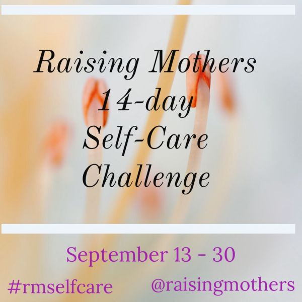 Raising Mothers Self Care Challenge September 13-30 Only on Instagram! instagram.com/raisingmothers