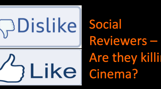 Social Reviewers - Are they killing Cinema?