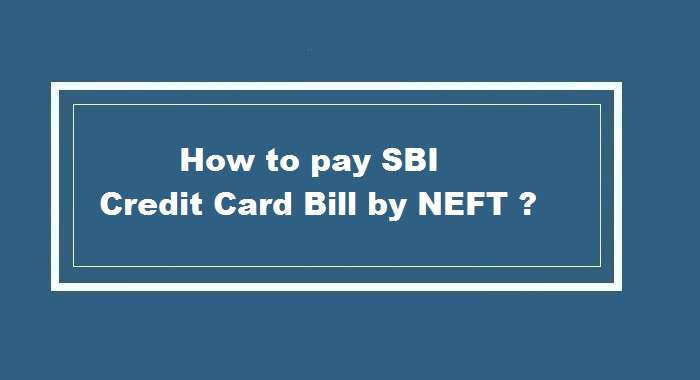 How To Pay SBI Credit Card Bill NEFT Payment Online ?