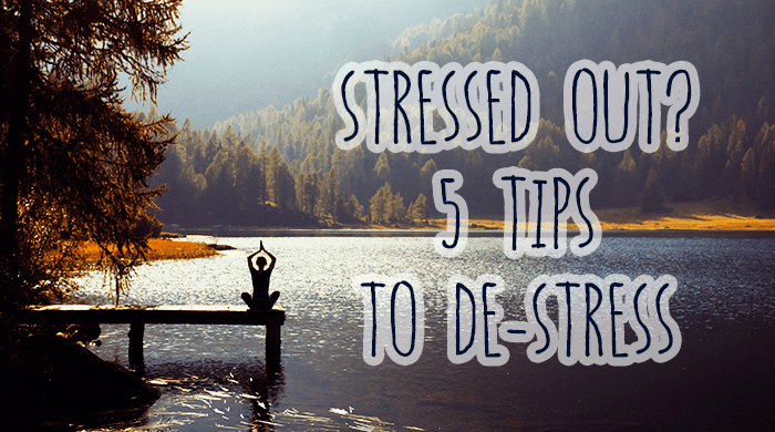 Stressed Out? 5 Tips to De-stress