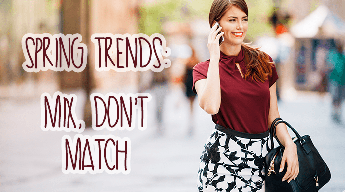Spring Trends: Mix, Don't Match