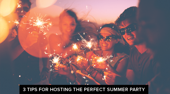 3 Tips for Hosting the Perfect Summer Party