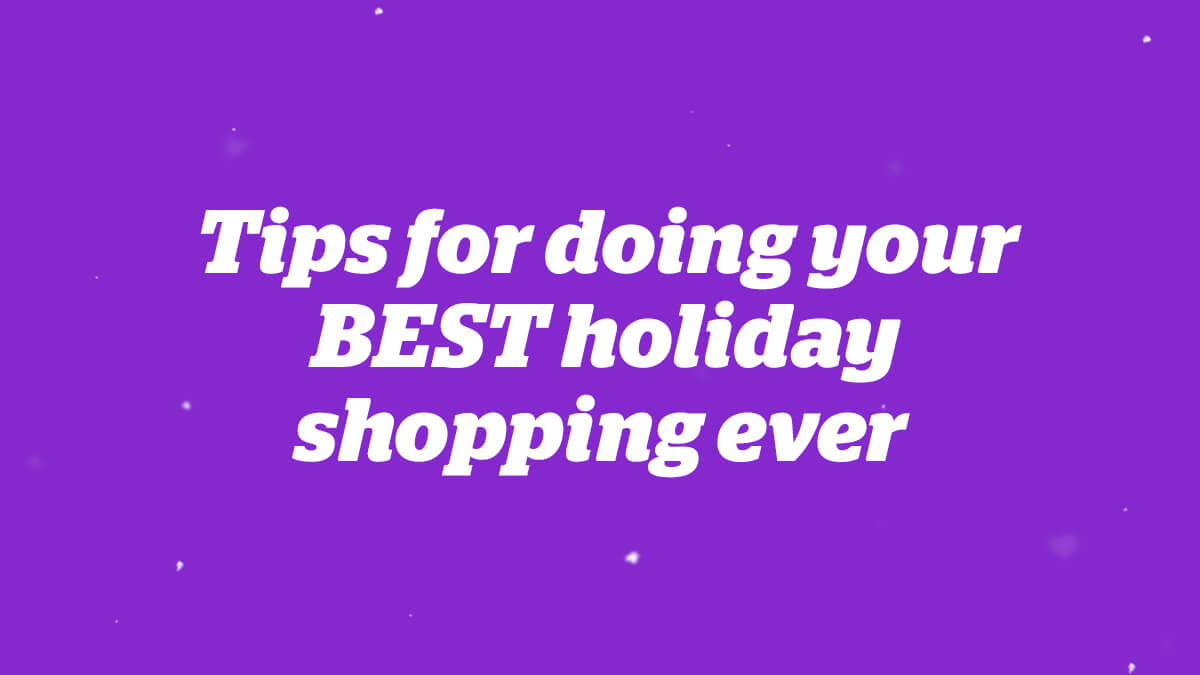 Tips for doing your BEST holiday shopping ever