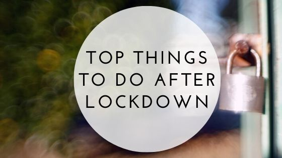 Top Things To Do After Lockdown