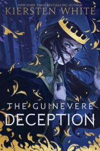 Book Review: The Guinevere Deception (Camelot Rising #1) by Kiersten White