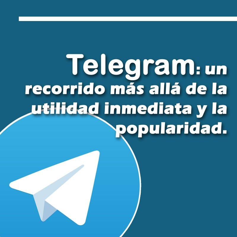 Telegram: un recorrido más allá de la utilidad inmediata y la popularidad.