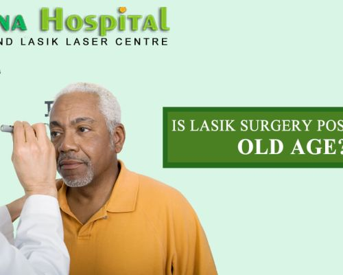 IS LASIK SURGERY POSSIBLE IN OLD AGE?