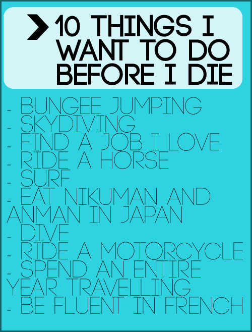 10 Things I want to do before I die