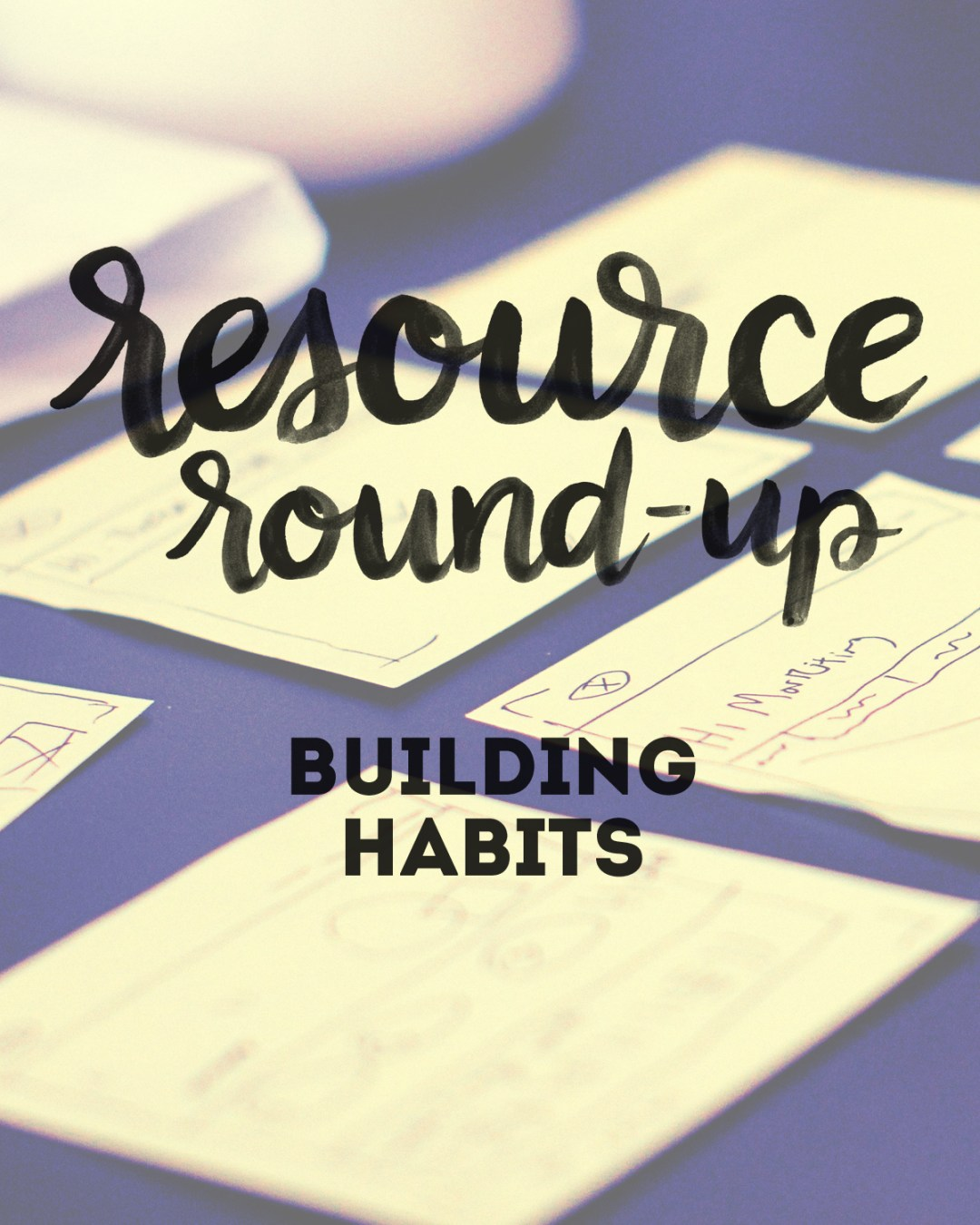 Resources for Building Habits - www.randomolive.com