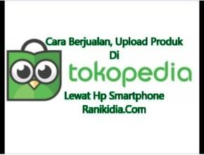 Cara Berjualan, Upload Produk Di Toko Pedia Lewat Hp Smartphone
