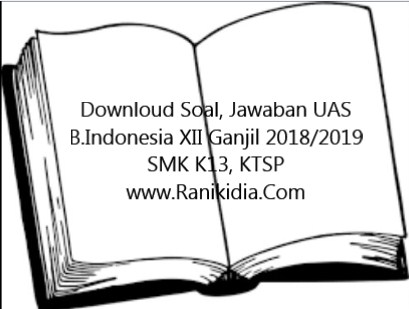 Downloud Soal, Jawaban UAS B.Indonesia XII Ganjil 2018/2019 SMK K13, KTSP