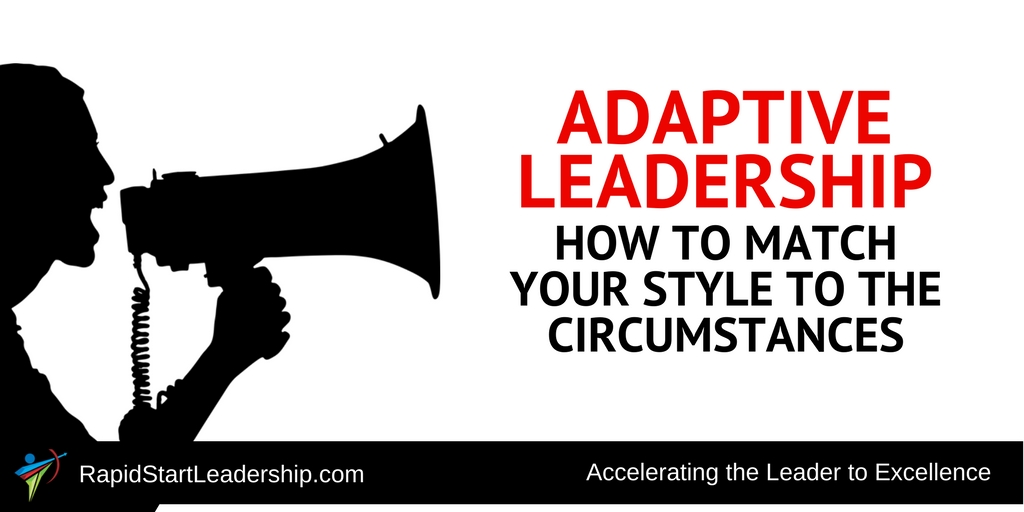 Adaptive Leadership - How to Match Your Style to the Circumstances