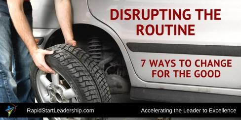 Disrupt the Routine