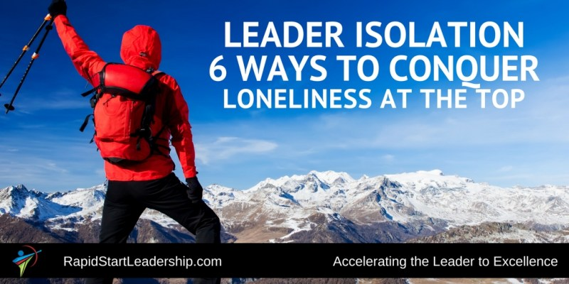 Leader Isolation - 6 Ways to Conquer Loneliness at the Top