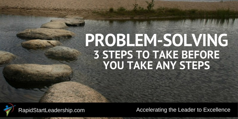 Problem Solving Steps - 3 Steps to Take Before You Take Any Steps