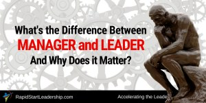 What's the Difference Between Manager and Leader and Why Does it Matter_