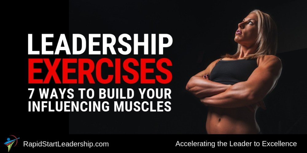 Leadership Exercises - 7 Ways to Build Your Influencing Muscles