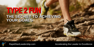Type 2 Fun - The Secret to Achieving Your Goals