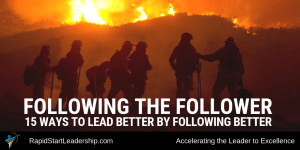 Following the Follower - 15 Ways to Lead Better by Following Better