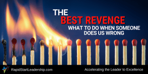The Best Revenge - What to Do When Someone Does Us Wrong