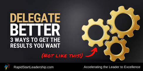 Delegate Better - 3 Ways to Get the Results You Want