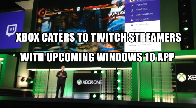 Xbox caters to Twitch streamers with upcoming Windows 10 app
