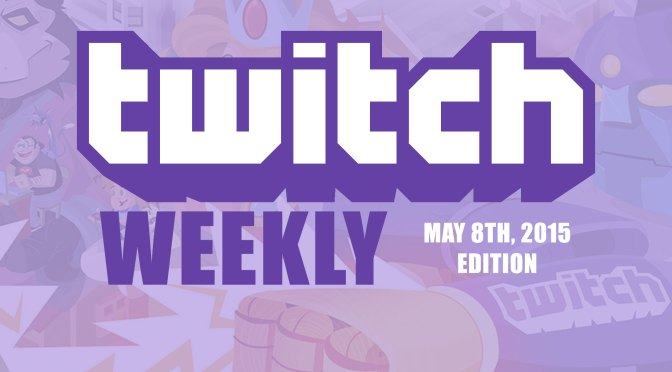 Twitch Weekly 05/08/2015 – VOD Times, Summary and Discussion!