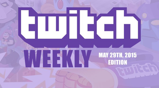 Twitch Weekly 05/29/2015 – VOD Times, Summary and Discussion!