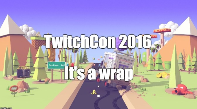 TwitchCon 2016:  Noteable News