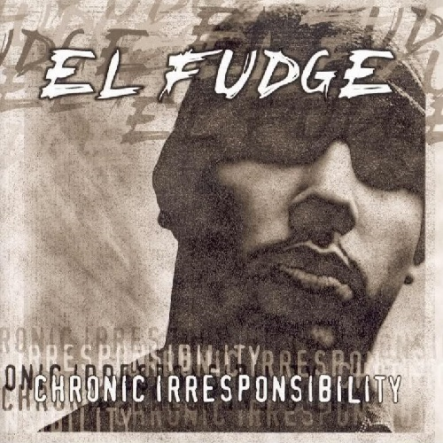 El Fudge – Chronic Irresponsibility