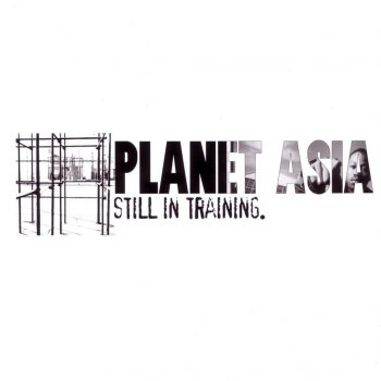 Planet Asia – Still In Training
