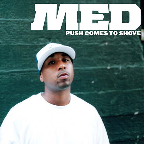MED – Push Comes To Shove