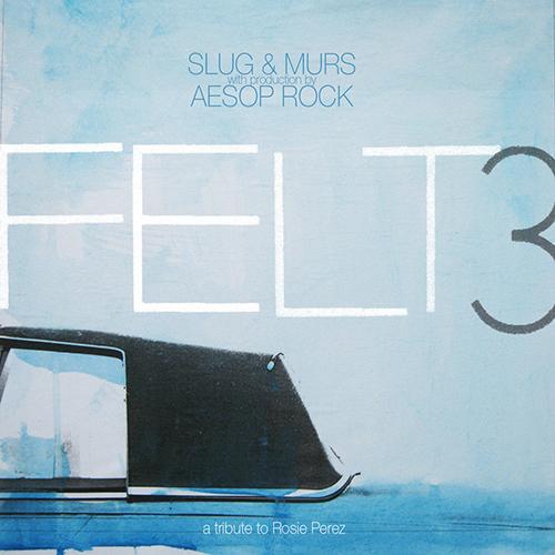 Felt (Slug & Murs) – Felt 3: A Tribute To Rosie Perez