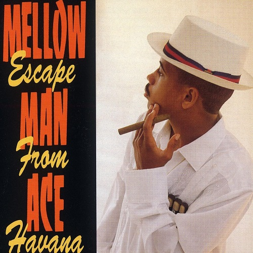 Mellow Man Ace – Escape From Havana