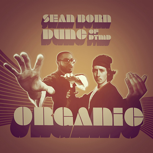 Sean Born and Dunc – Organic