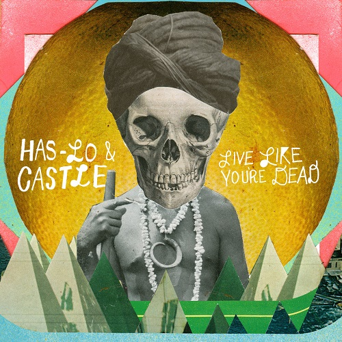 Has-Lo & Castle – Live Like You're Dead