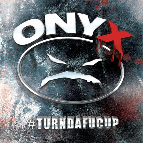 Onyx – #Turndafacup