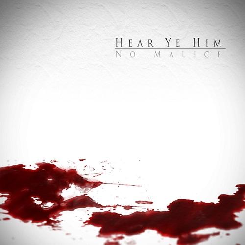 No Malice – Hear Ye Him