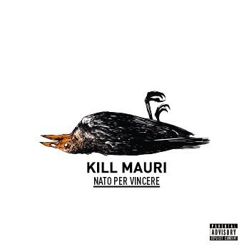Kill Mauri – Nato Per Vincere