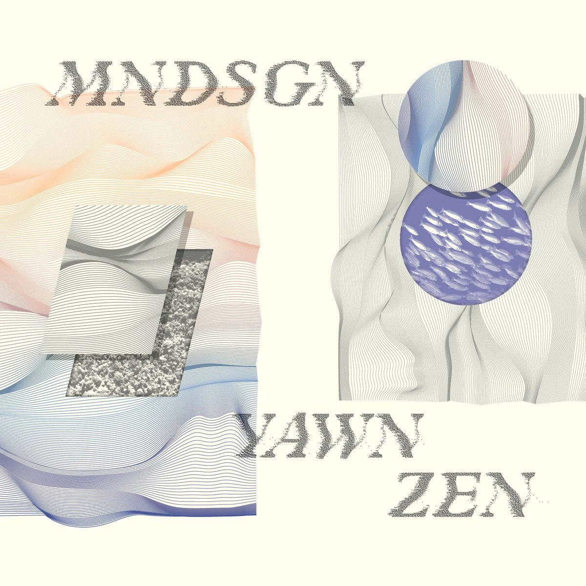 MNDSGN – Yawn Zen