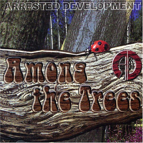 Arrested Development – Among The Trees